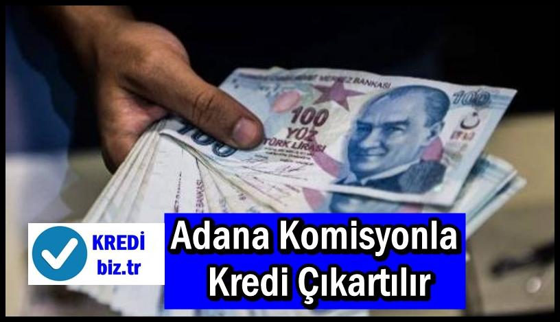 Adana Komisyonla Kredi Çıkartılır
