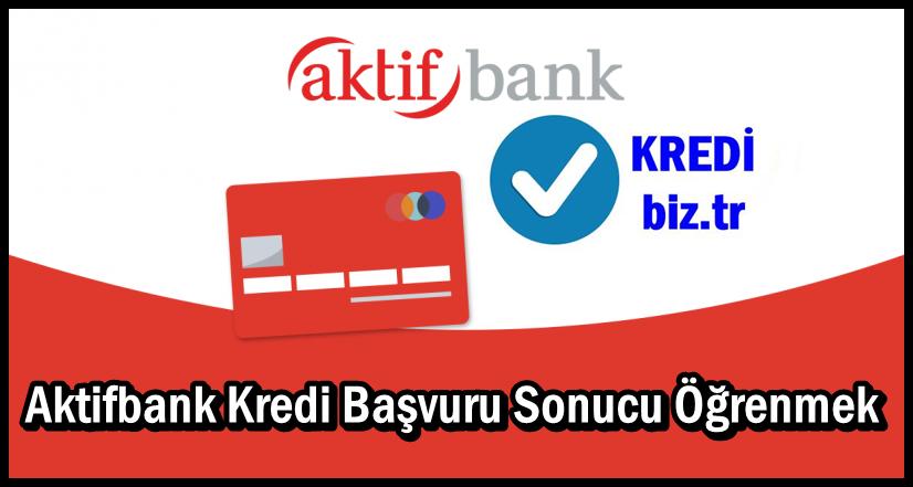 Aktifbank Kredi Başvuru Sonucu Öğrenmek