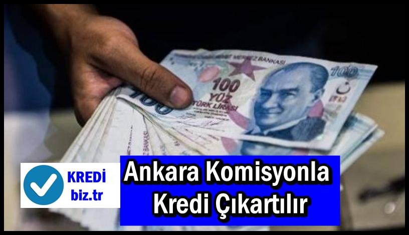 Ankara Komisyonla Kredi Çıkartılır