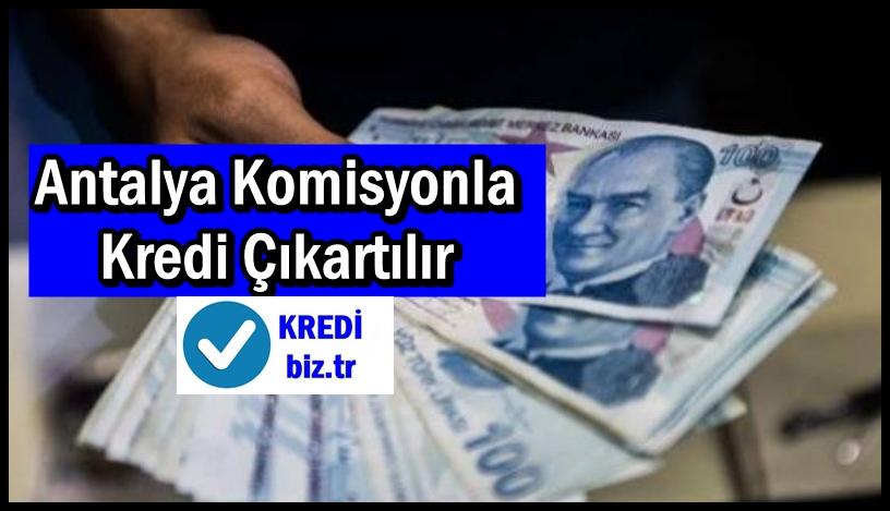 Antalya Komisyonla Kredi Çıkartılır