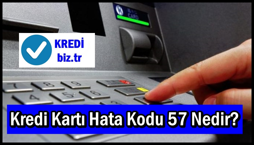 Kredi Kartı Hata Kodu 57 Nedir?