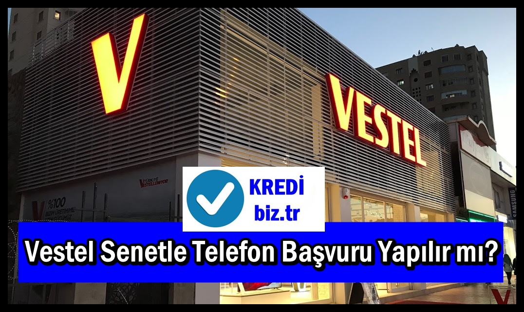 Vestel Senetle Telefon Başvuru Yapılır mı?