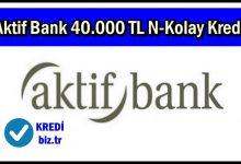 Aktif Bank 40.000 TL N-Kolay Kredi