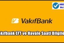 Vakıfbank EFT ve Havale Saati Bilgileri